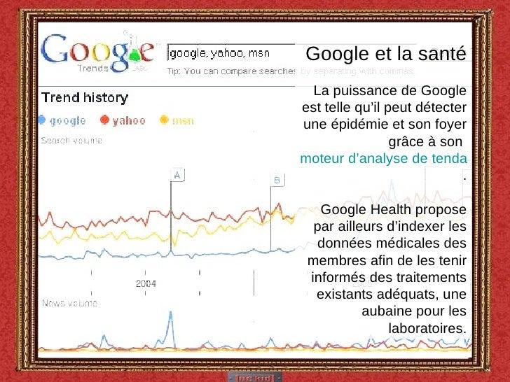 Google et la santé La puissance de Google est telle qu'il peut détecter une épidémie et son foyer grâce à son  moteur d'an...