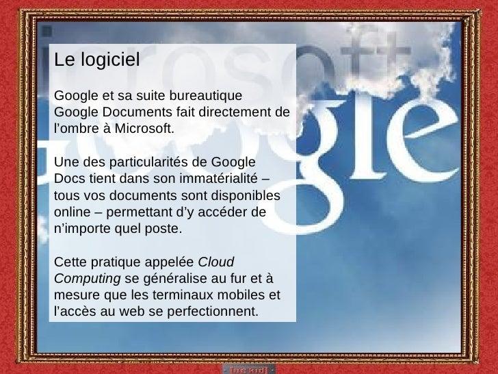 Le logiciel Google et sa suite bureautique Google Documents fait directement de l'ombre à Microsoft.  Une des particularit...