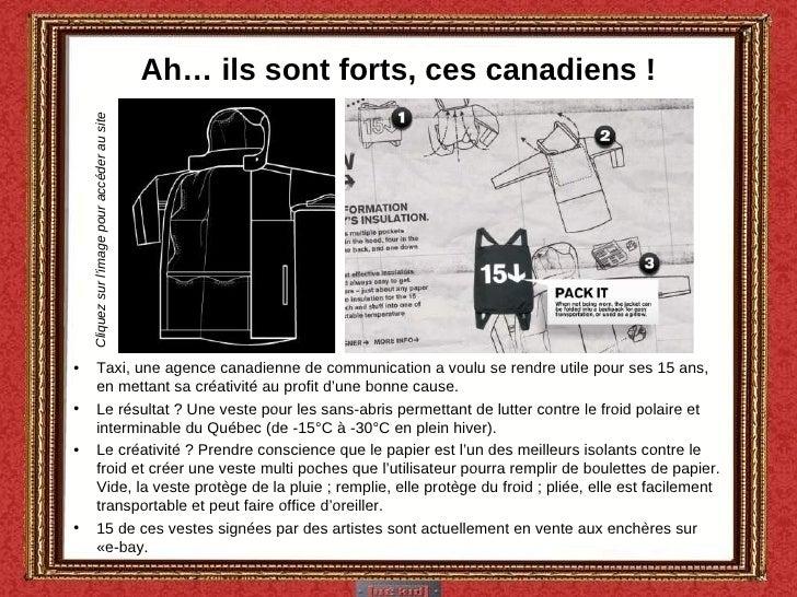 Ah… ils sont forts, ces canadiens ! <ul><li>Taxi, une agence canadienne de communication a voulu se rendre utile pour ses ...