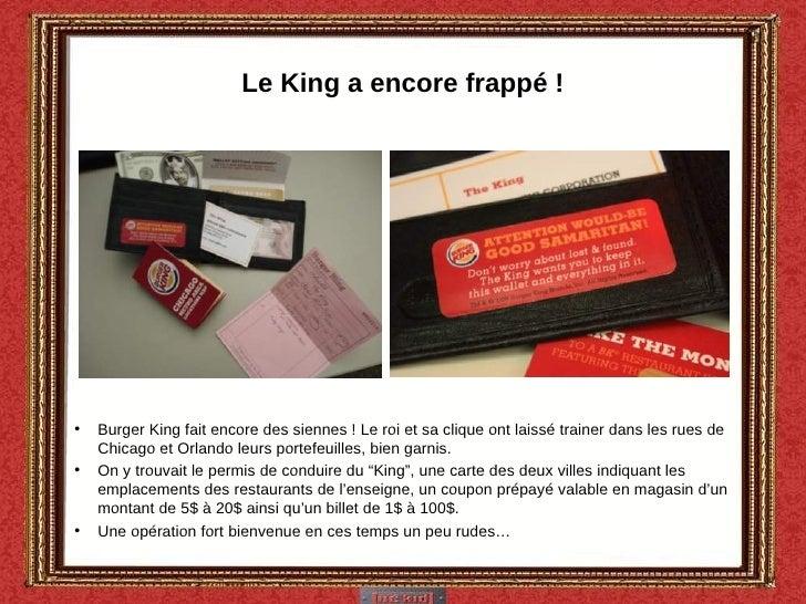 Le King a encore frappé ! <ul><li>Burger King fait encore des siennes ! Le roi et sa clique ont laissé trainer dans les ru...