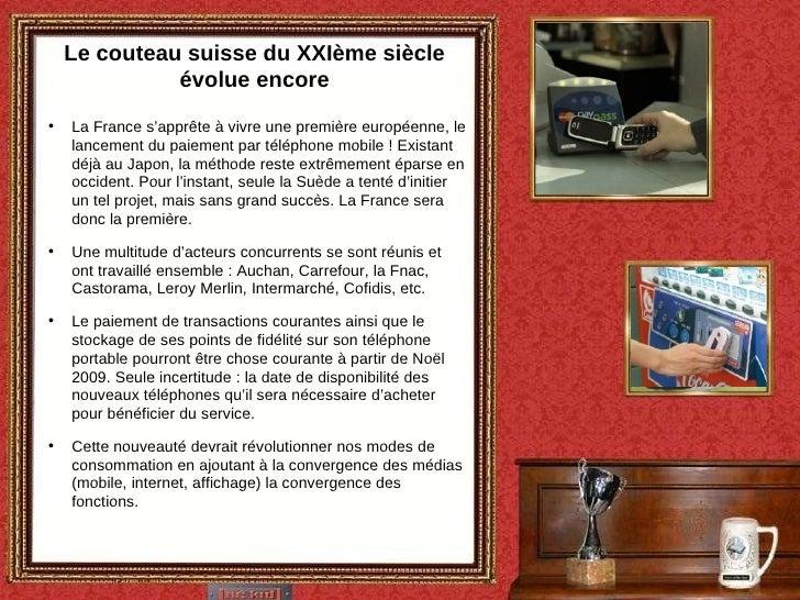 Le couteau suisse du XXIème siècle évolue encore <ul><li>La France s'apprête à vivre une première européenne, le lancement...