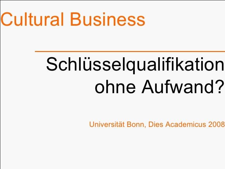 Cultural Business Schlüsselqualifikation ohne Aufwand? Universität Bonn, Dies Academicus 2008