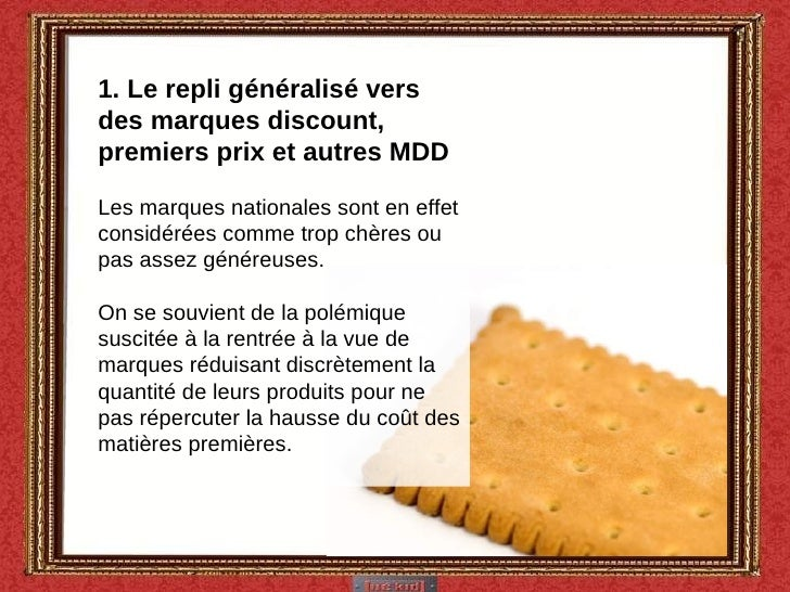 1. Le repli généralisé vers des marques discount, premiers prix et autres MDD Les marques nationales sont en effet considé...