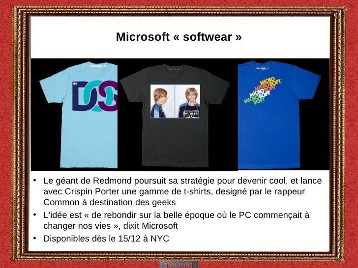 Microsoft «softwear» <ul><li>Le géant de Redmond poursuit sa stratégie pour devenir cool, et lance avec Crispin Porter u...