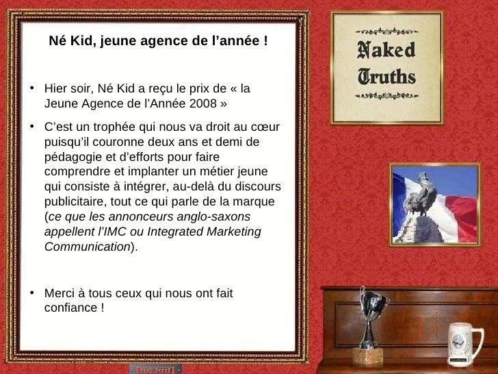 Né Kid, jeune agence de l'année ! <ul><li>Hier soir, Né Kid a reçu le prix de «la Jeune Agence de l'Année2008 »  </li></...