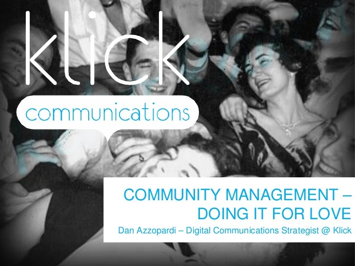 COMMUNITY MANAGEMENT – DOING IT FOR LOVE Dan Azzopardi – Digital Communications Strategist @ Klick