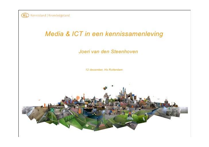 Media & ICT in een kennissamenleving            Joeri van den Steenhoven               12 december, Hs Rotterdam