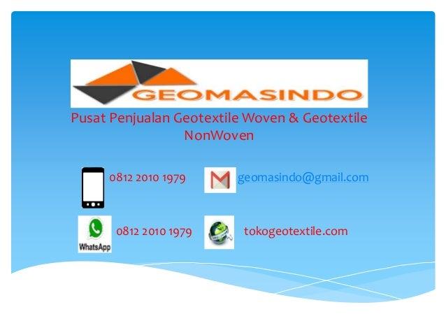 Pusat Penjualan Geotextile Woven & Geotextile NonWoven 0812 2010 1979 geomasindo@gmail.com 0812 2010 1979 tokogeotextile.c...