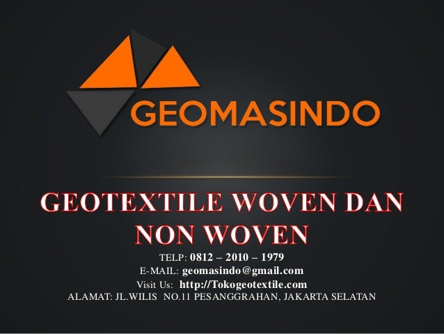 TELP: 0812 – 2010 – 1979 E-MAIL: geomasindo@gmail.com Visit Us: http://Tokogeotextile.com ALAMAT: JL.WILIS NO.11 PESANGGRA...