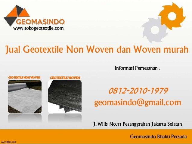 Geomasindo Bhakti Persada www.tokogeotextile.com Jual Geotextile Non Woven dan Woven murah GEOTEXTILE WOVENGEOTEXTILE NON ...