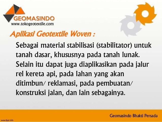 Aplikasi Geotextile Woven : Sebagai material stabilisasi (stabilitator) untuk tanah dasar, khususnya pada tanah lunak. Sel...