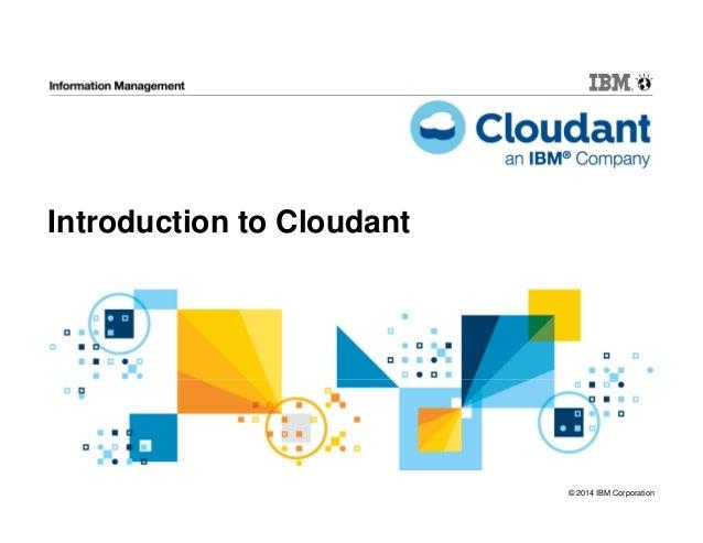 © 2014 IBM Corporation Introduction to Cloudant