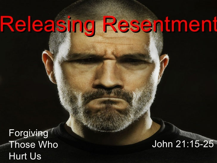 John 21:15-25 Releasing Resentment Forgiving  Those Who Hurt Us