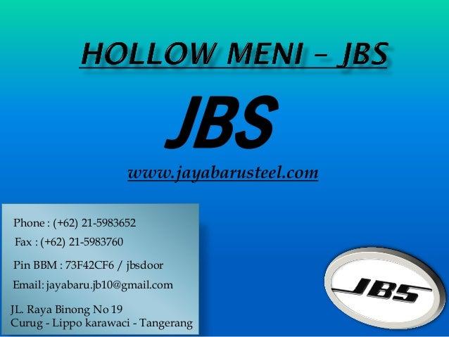 JBSwww.jayabarusteel.com Phone : (+62) 21-5983652 Pin BBM : 73F42CF6 / jbsdoor Email: jayabaru.jb10@gmail.com JL. Raya Bin...