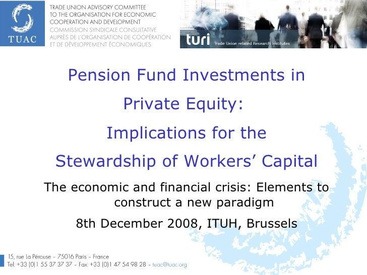 <ul><li>Pension Fund Investments in </li></ul><ul><li>Private Equity:  </li></ul><ul><li>Implications for the </li></ul><u...