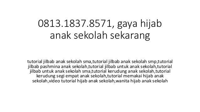 0813 1837 8571 Gaya Hijab Anak Sekolah Sekarang
