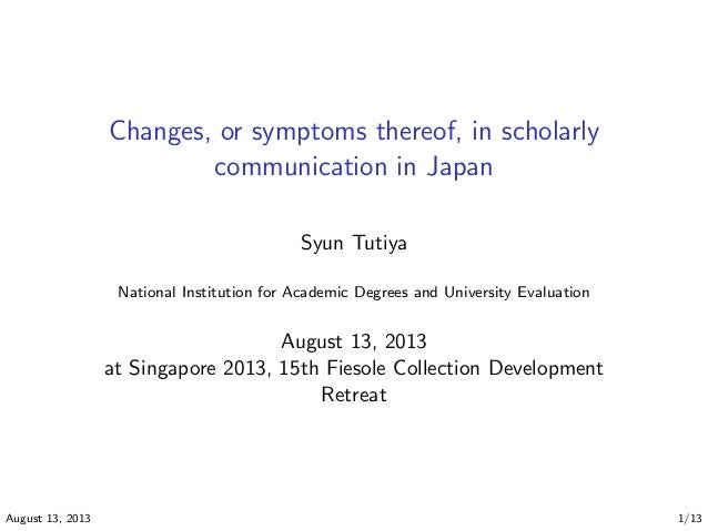 Changes, or symptoms thereof, in scholarly communication in Japan Syun Tutiya National Institution for Academic Degrees an...
