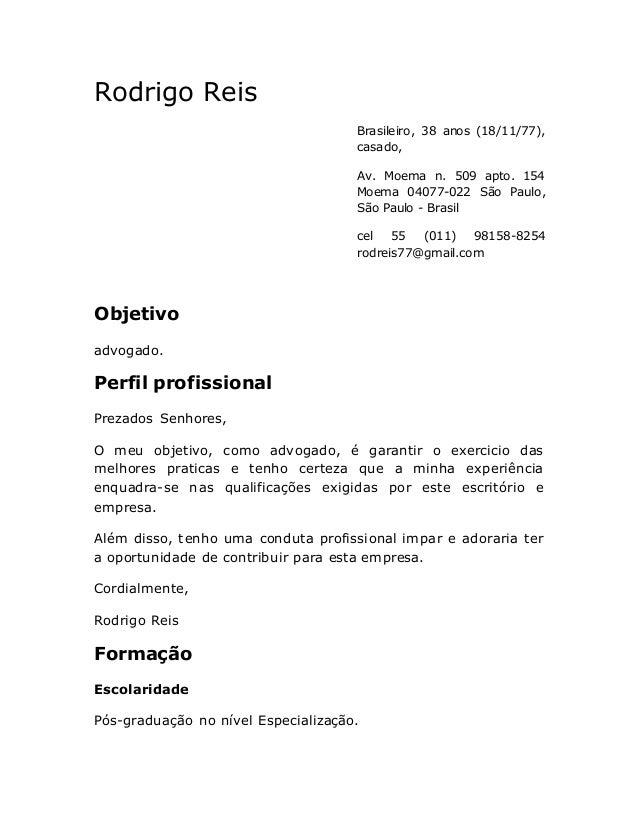 Rodrigo Reis Brasileiro, 38 anos (18/11/77), casado, Av. Moema n. 509 apto. 154 Moema 04077-022 São Paulo, São Paulo - Bra...