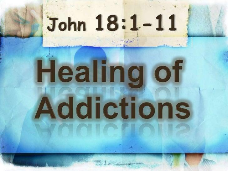 John 18:1-11<br />Healing of <br />Addictions<br />