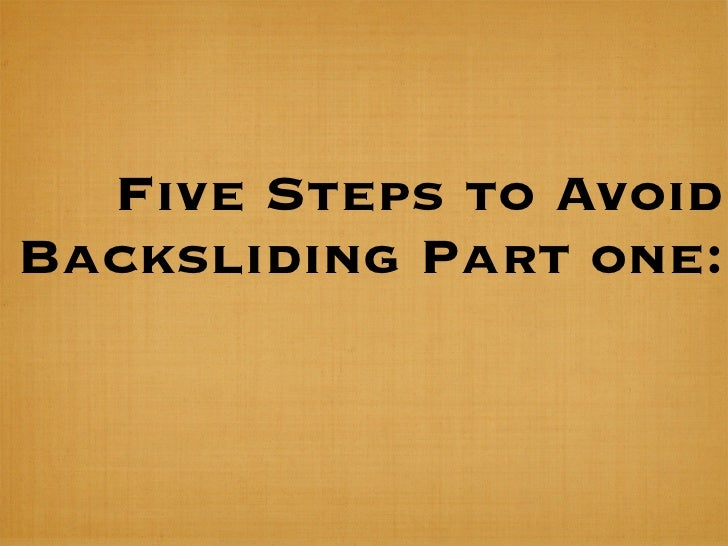 Five Steps to AvoidBacksliding Part one: