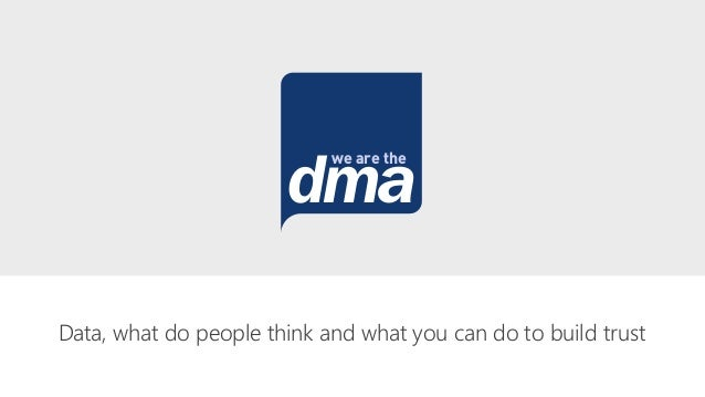 Data, what do people think and what you can do to build trust dma we are the