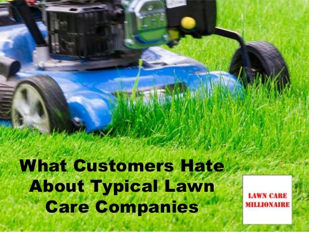What customers hate about typical lawn care companies for Lawn care companies