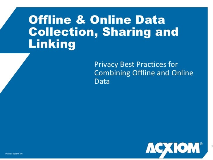 Privacy Best Practices for Combining Offline and Online Data<br />Offline & Online Data Collection, Sharing and Linking<br...
