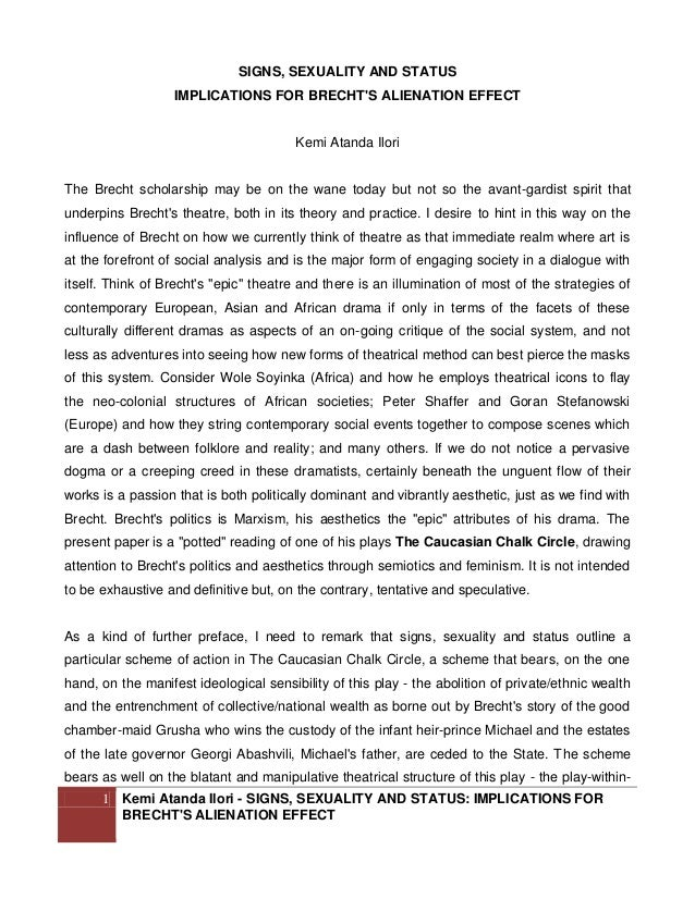 bertolt brecht alienation effect essay To conclude i think that brecht's ideas of the epic theatre are very well portrayed in his play 'the good person of szechwan', and his use of the alienation effect within this play really gets the reader or audience thinking about the political and moral issues that the playwright is trying to portray.