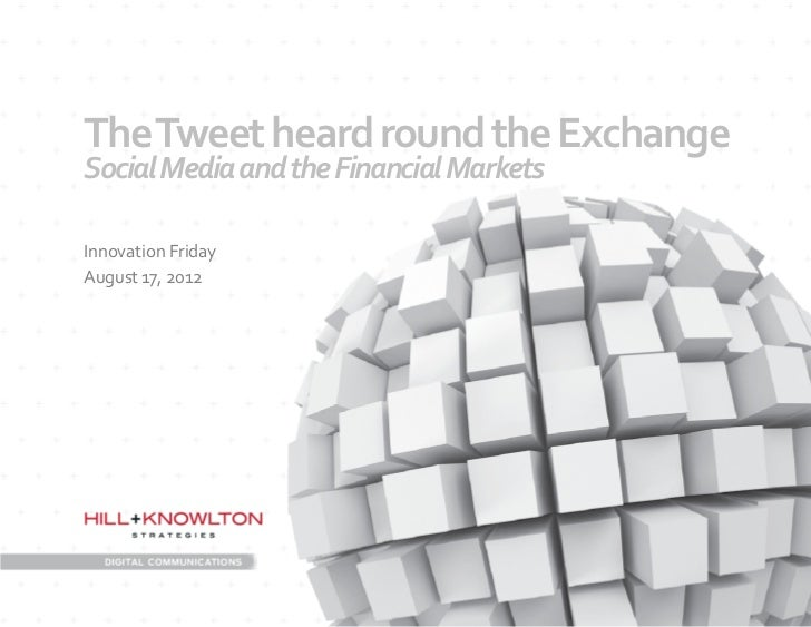 The Tweet heard round the Exchange Social Media and the Financial Markets Innovation Friday Au...