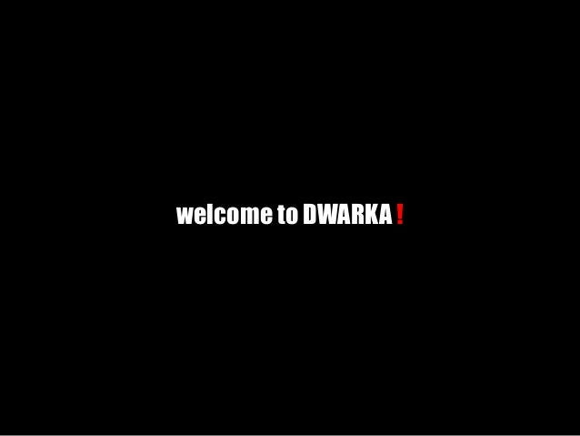 welcome to DWARKA !