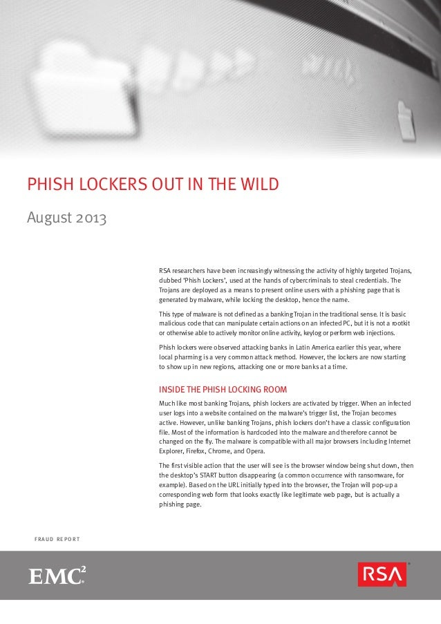 F R A U D R E P O R T PHISH LOCKERS OUT IN THE WILD August 2013 RSA researchers have been increasingly witnessing the acti...