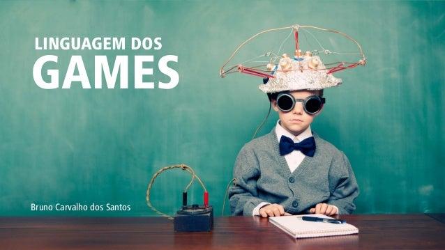 LINGUAGEM DOS  GAMES  Bruno Carvalho dos Santos