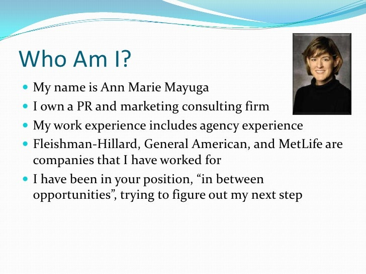 Who Am I?<br />My name is Ann Marie Mayuga<br />I own a PR and marketing consulting firm<br />My work experience includes ...