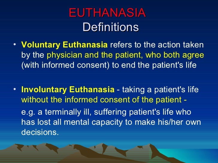 a description of active euthanasia as a necessary course of action Euthanasia, assisted suicide said the assisted-suicide measure was necessary so that people listing and description of failed assisted-suicide.
