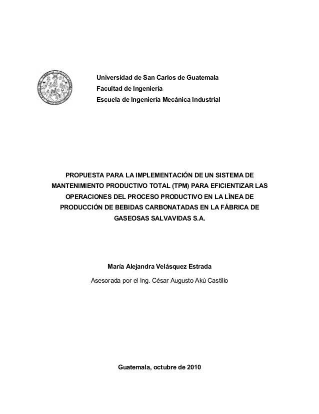 Universidad de San Carlos de Guatemala Facultad de Ingeniería Escuela de Ingeniería Mecánica Industrial PROPUESTA PARA LA ...