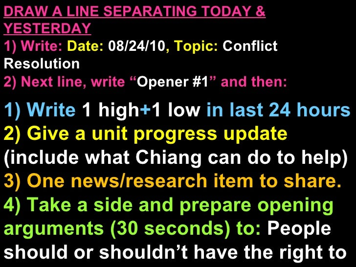 "DRAW A LINE SEPARATING TODAY & YESTERDAY 1) Write:   Date:  08/24/10 , Topic:  Conflict Resolution 2) Next line, write "" O..."