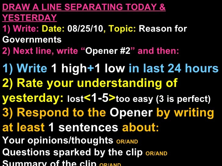 DRAW A LINE SEPARATING TODAY & YESTERDAY 1) Write:   Date:  08/25/10 , Topic:  Reason for Governments 2) Next line, write ...