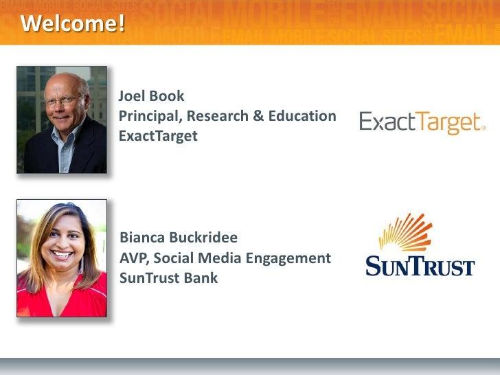 Welcome!       Joel Book       Principal, Research & Education       ExactTarget       Bianca Buckridee       AVP, Social ...