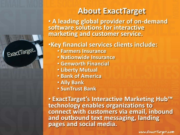 About ExactTarget• A leading global provider of on-demandsoftware solutions for interactivemarketing and customer service....