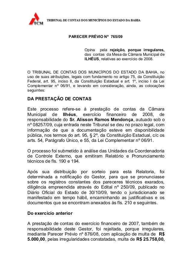 PARECER PRÉVIO Nº 765/09Opina pela rejeição, porque irregulares,das contas da Mesa da Câmara Municipal deILHÉUS, relativas...