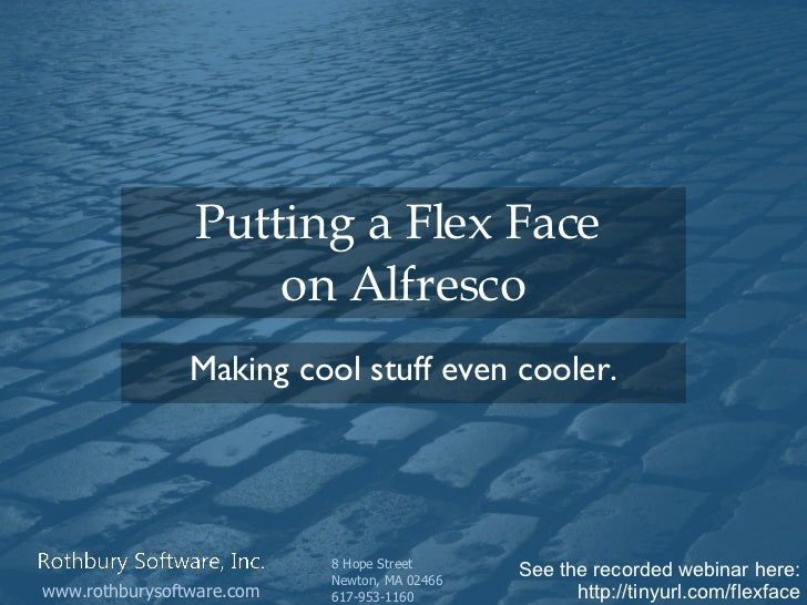 Putting a Flex Face  on Alfresco Making cool stuff even cooler. See the recorded webinar here: http:// tinyurl .com/ flexf...