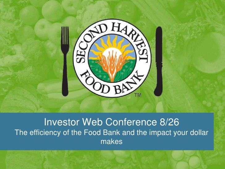 Investor Web Conference 8/26The efficiency of the Food Bank and the impact your dollar makes <br />