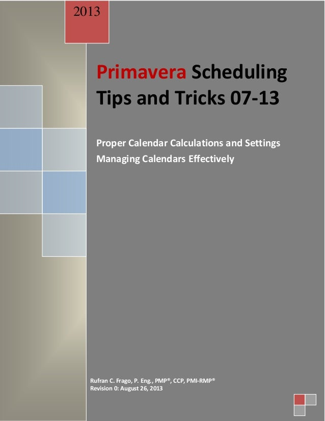 Primavera Scheduling Tips and Tricks 07-13 Proper Calendar Calculations and Settings Managing Calendars Effectively 2013 R...