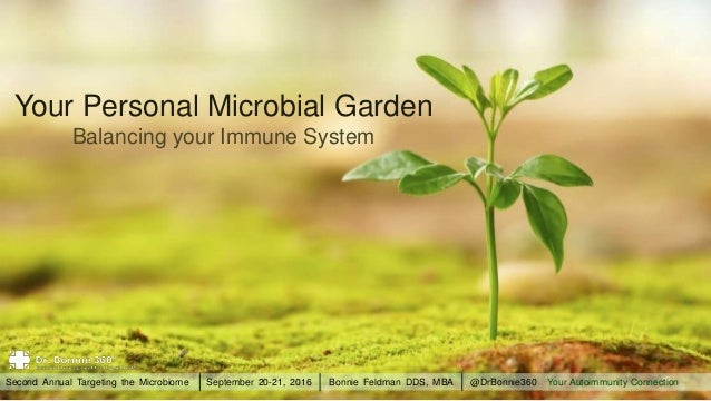 Your Personal Microbial Garden Balancing your Immune System Your Autoimmunity ConnectionSecond Annual Targeting the Microb...