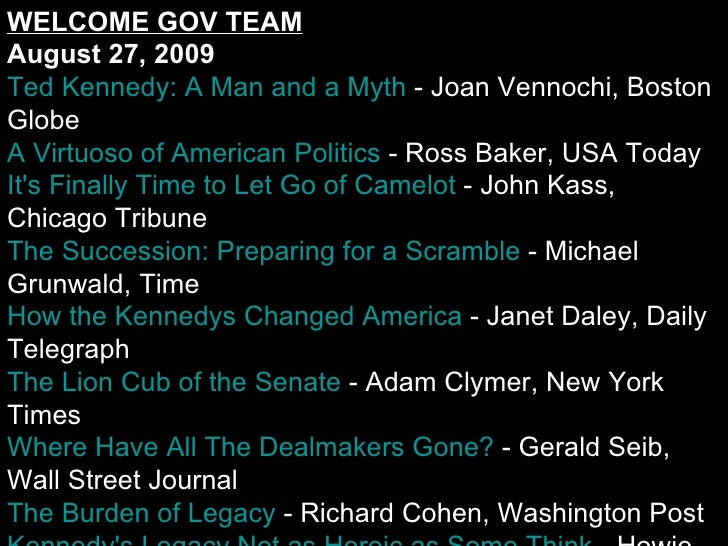 WELCOME GOV TEAM August 27, 2009 Ted Kennedy: A Man and a Myth  - Joan Vennochi, Boston Globe A Virtuoso of American Polit...