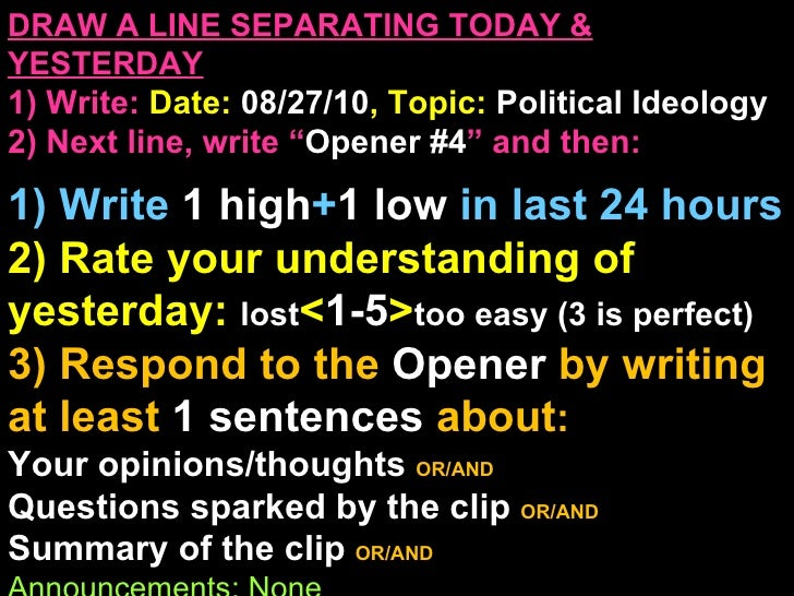 """DRAW A LINE SEPARATING TODAY & YESTERDAY 1) Write:   Date:  08/27/10 , Topic:  Political Ideology 2) Next line, write """" Op..."""