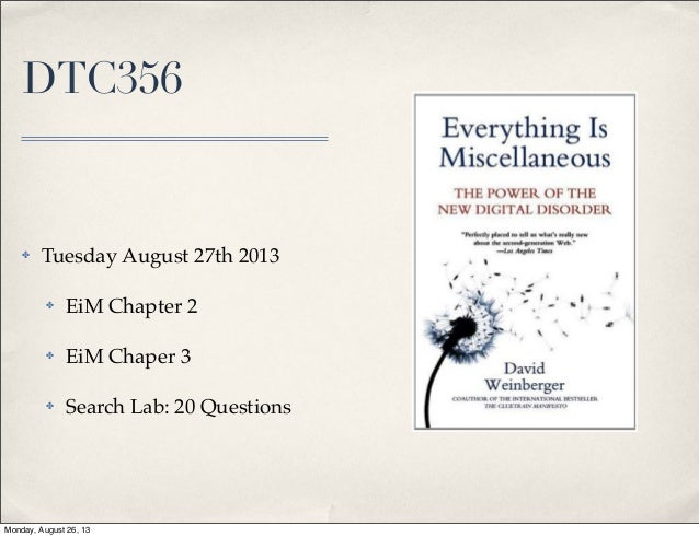 DTC356 ✤ Tuesday August 27th 2013 ✤ EiM Chapter 2 ✤ EiM Chaper 3 ✤ Search Lab: 20 Questions Monday, August 26, 13