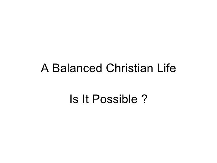 A Balanced Christian Life Is It Possible ?