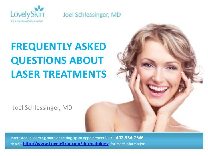 FREQUENTLY ASKEDQUESTIONS ABOUTLASER TREATMENTSJoel Schlessinger, MDInterested in learning more or setting up an appointme...