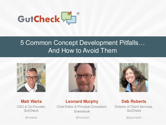 5 Common Concept Development Pitfalls…  And How to Avoid Them  Matt Warta  CEO & Co-Founder, GutCheck  Leonard Murphy  Chi...